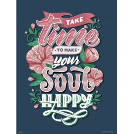 PRINT 30X40 CM TAKE TIME TO MAKE YOUR SOUL HAPPY